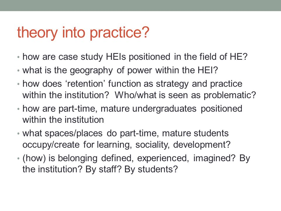 theory into practice. how are case study HEIs positioned in the field of HE.