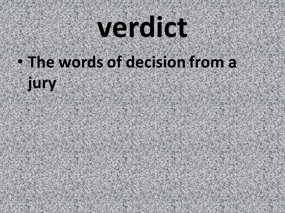 verdict The words of decision from a jury