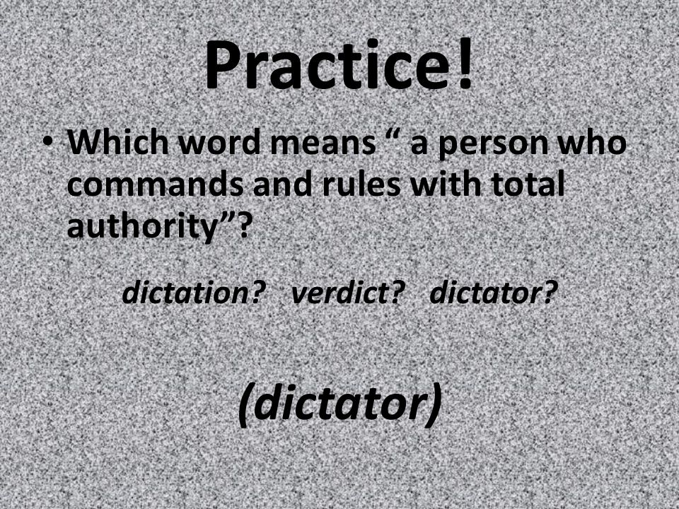 Practice. Which word means a person who commands and rules with total authority .