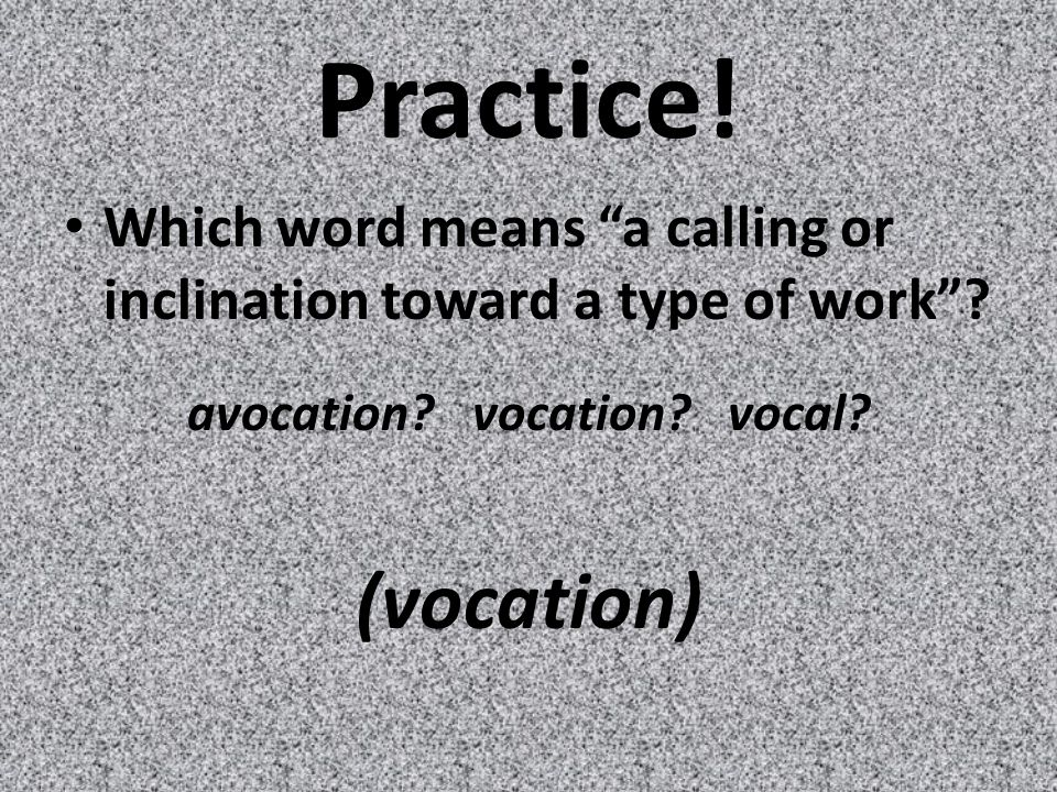 Practice. Which word means a calling or inclination toward a type of work .