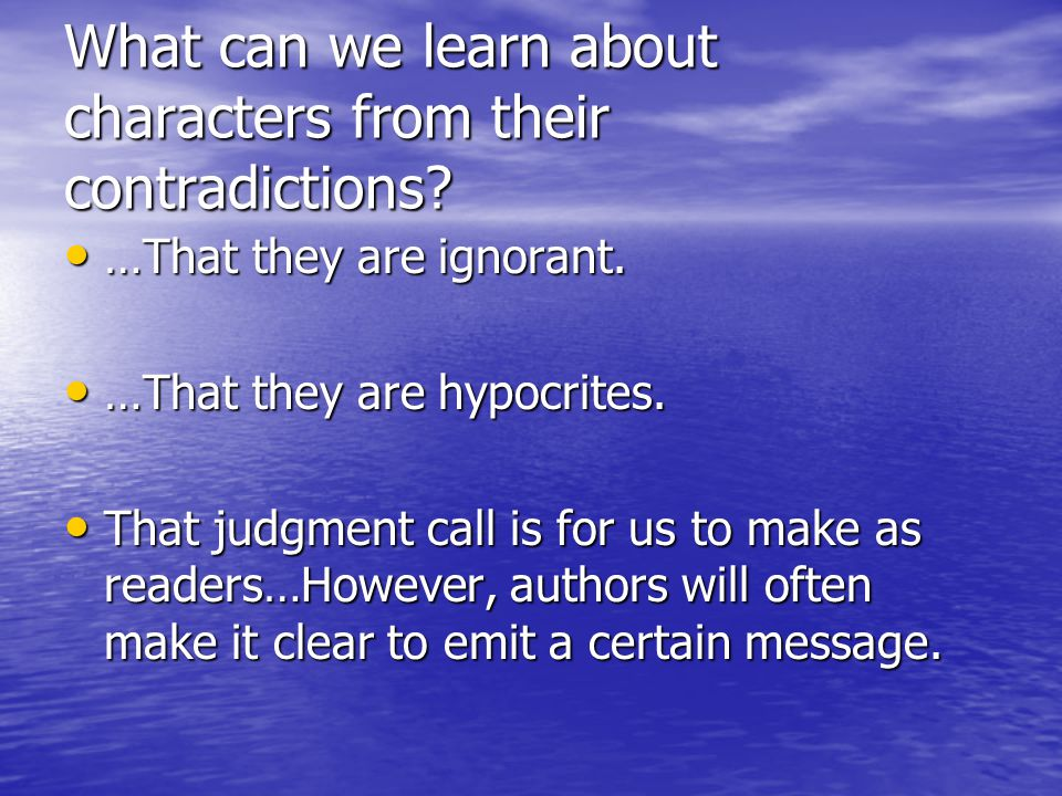 What can we learn about characters from their contradictions? …That they are ignorant. …That they are ignorant. …That they are hypocrites. …That they
