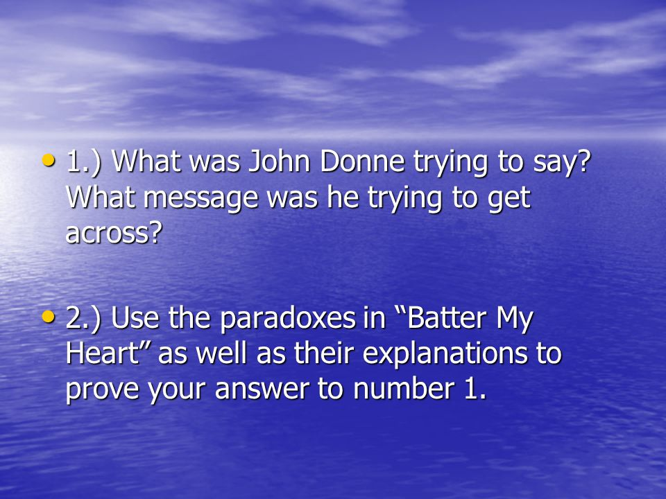 1.) What was John Donne trying to say? What message was he trying to get across? 1.) What was John Donne trying to say? What message was he trying to