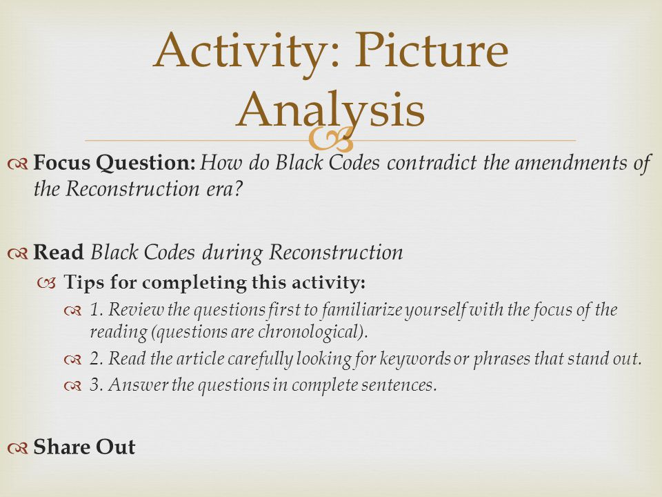   Focus Question: How do Black Codes contradict the amendments of the Reconstruction era?  Read Black Codes during Reconstruction  Tips for comple