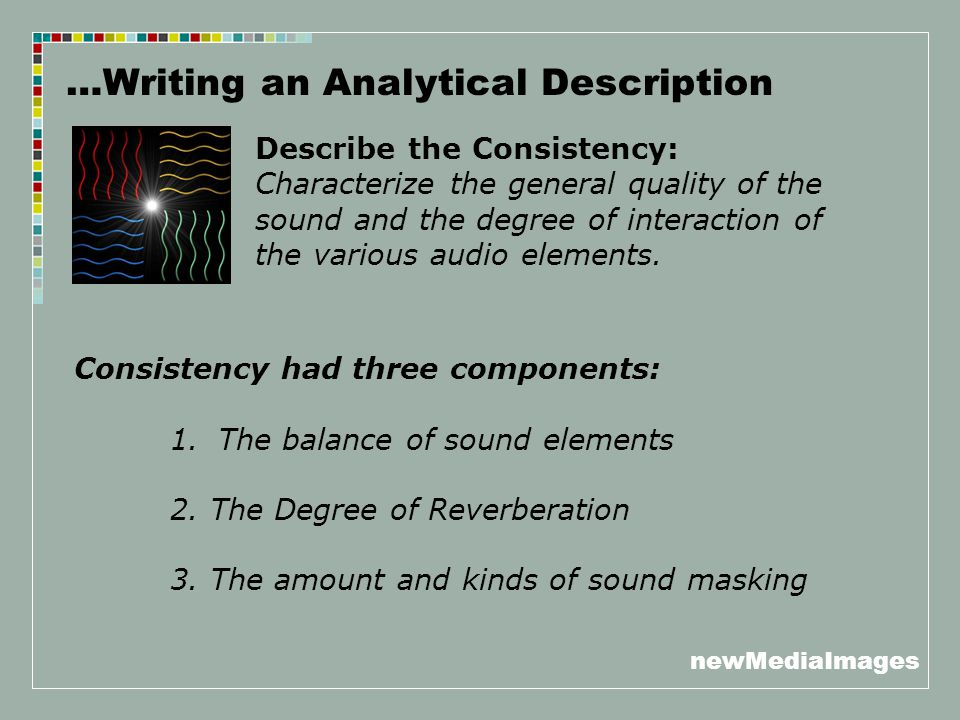 newMediaImages …Writing an Analytical Description Describe the Consistency: Characterize the general quality of the sound and the degree of interactio