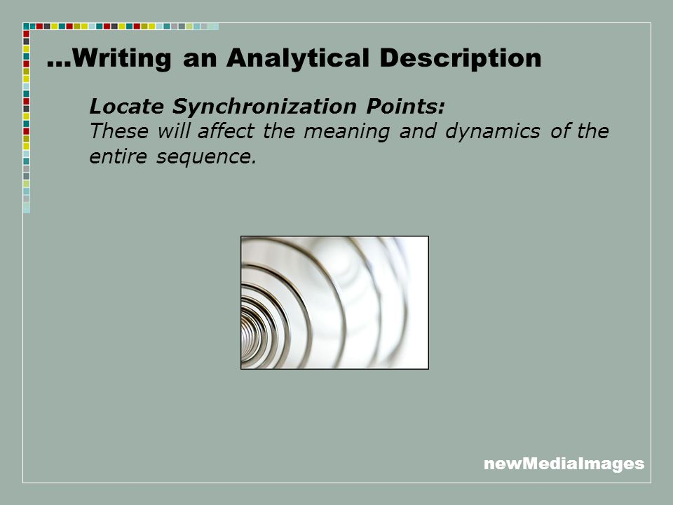 newMediaImages …Writing an Analytical Description Locate Synchronization Points: These will affect the meaning and dynamics of the entire sequence.