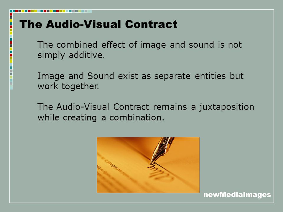 newMediaImages The Audio-Visual Contract The combined effect of image and sound is not simply additive. Image and Sound exist as separate entities but