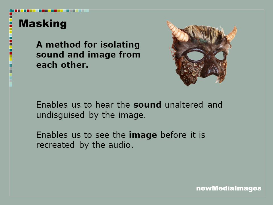 newMediaImages …An Outline for Audio-Visual Analysis Locating the dominants: What are the most important audio elements in the sequence.