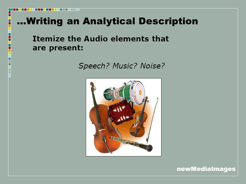 newMediaImages …Writing an Analytical Description Describe the Consistency: Characterize the general quality of the sound and the degree of interaction of the various audio elements.