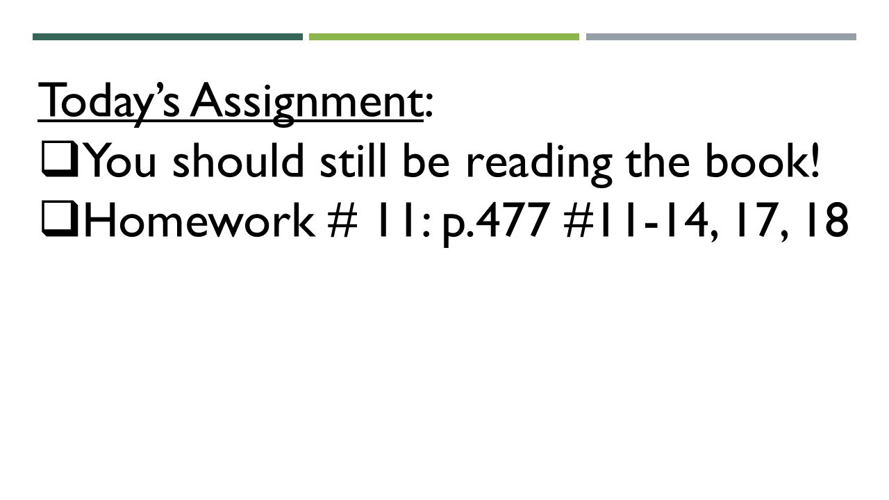 Today's Assignment:  You should still be reading the book!  Homework # 11: p.477 #11-14, 17, 18