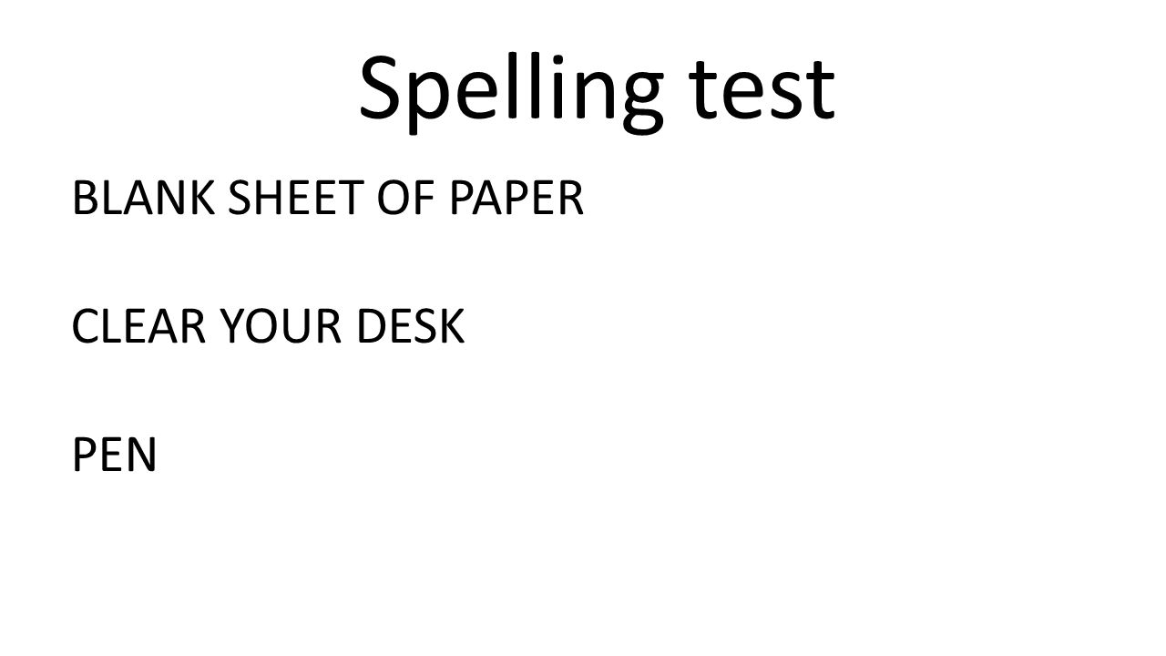 Spelling test BLANK SHEET OF PAPER CLEAR YOUR DESK PEN