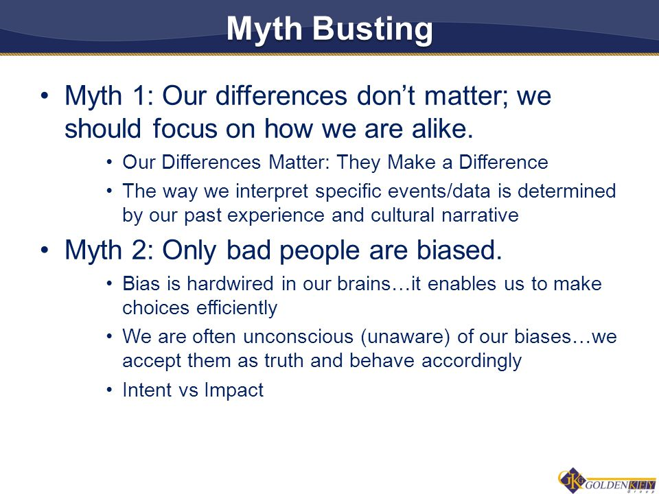 Myth Busting Myth 1: Our differences don't matter; we should focus on how we are alike.
