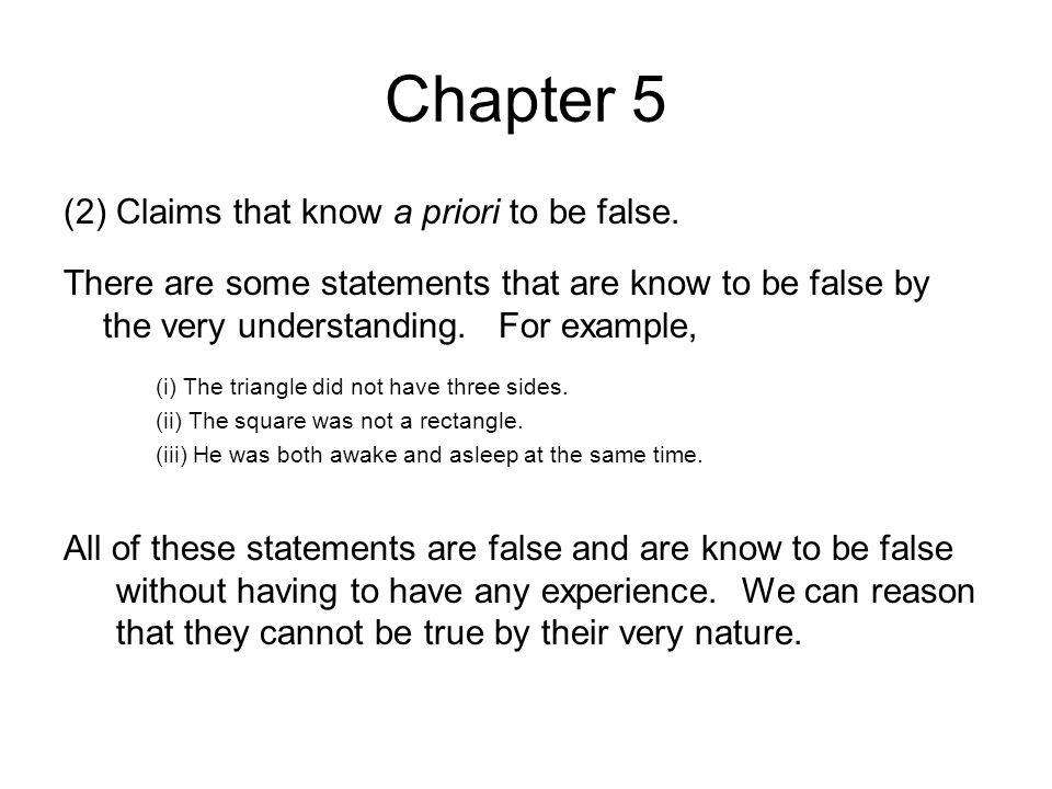 Chapter 5 (2) Claims that know a priori to be false.