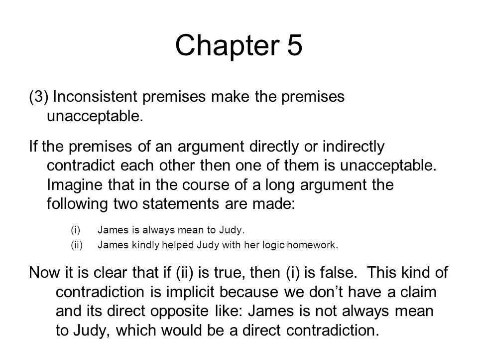 Chapter 5 (3) Inconsistent premises make the premises unacceptable.
