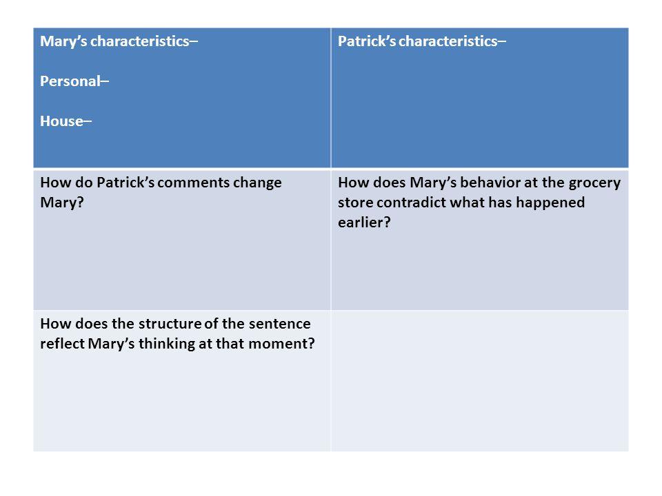 Mary's characteristics– Personal– House– Patrick's characteristics– How do Patrick's comments change Mary.