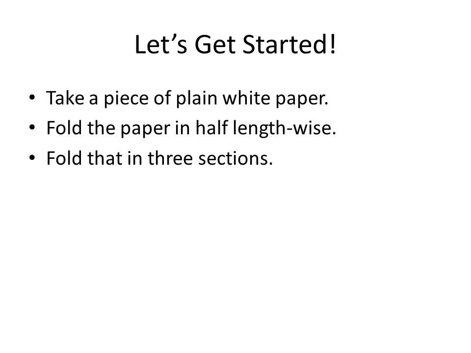 Let's Get Started. Take a piece of plain white paper.