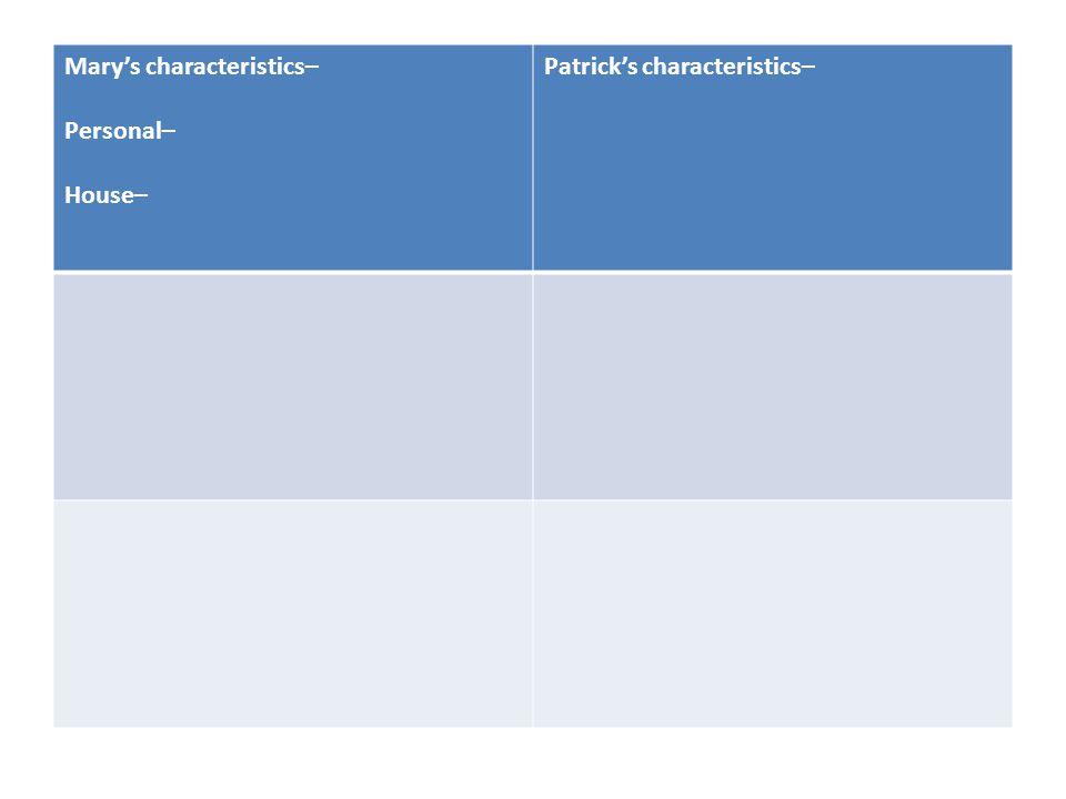 Mary's characteristics– Personal– House– Patrick's characteristics–