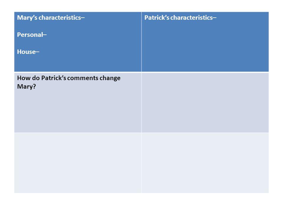 Mary's characteristics– Personal– House– Patrick's characteristics– How do Patrick's comments change Mary