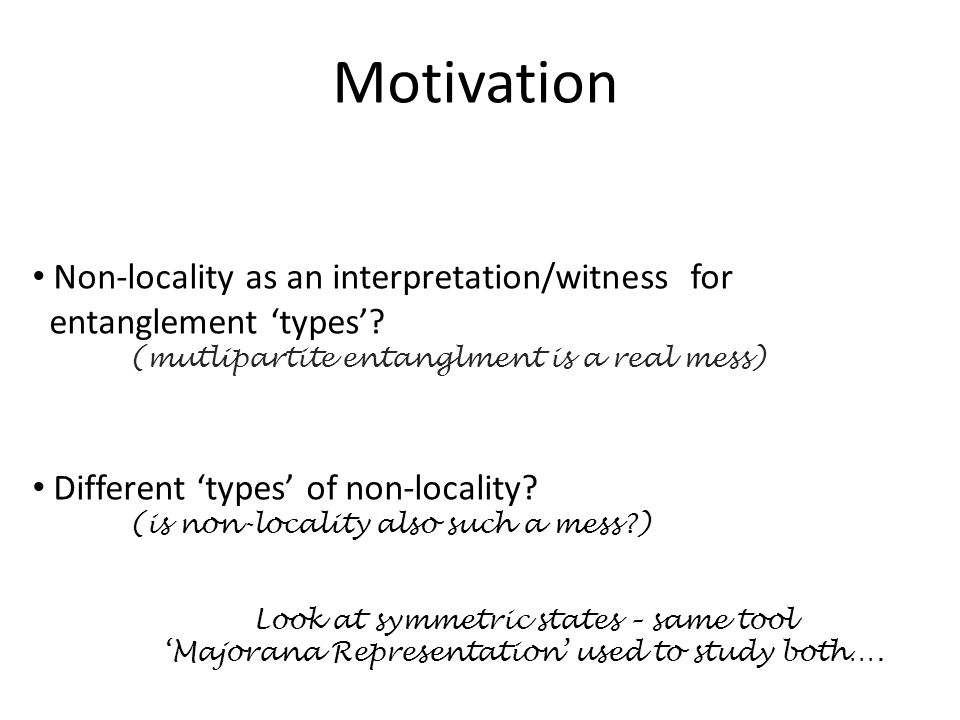 Motivation Non-locality as an interpretation/witness for entanglement 'types'.