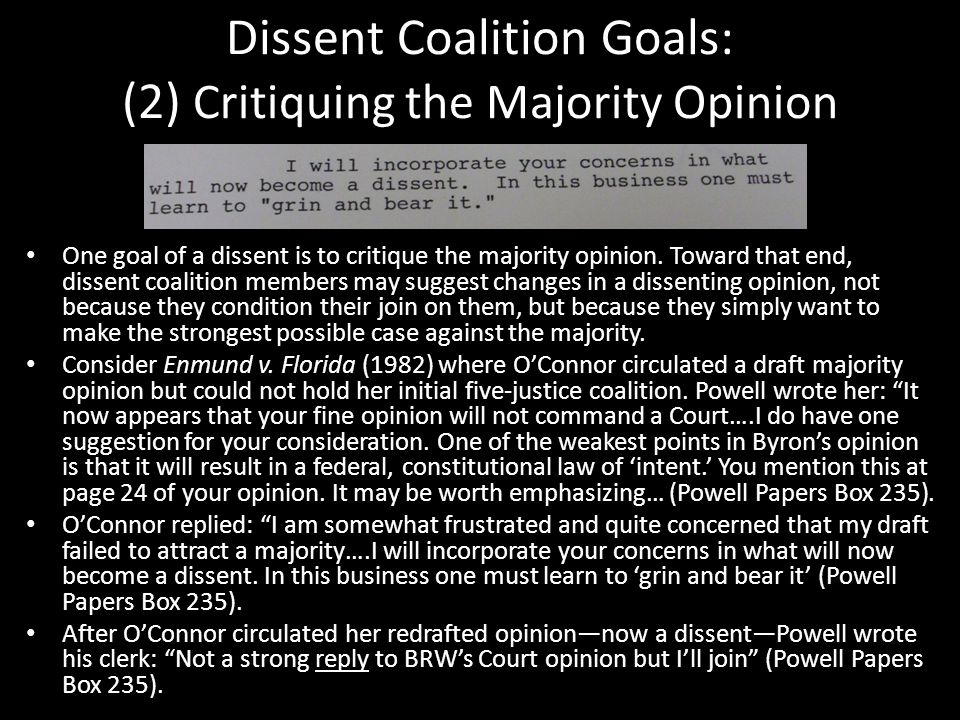 Dissent Coalition Goals: (2) Critiquing the Majority Opinion One goal of a dissent is to critique the majority opinion. Toward that end, dissent coali