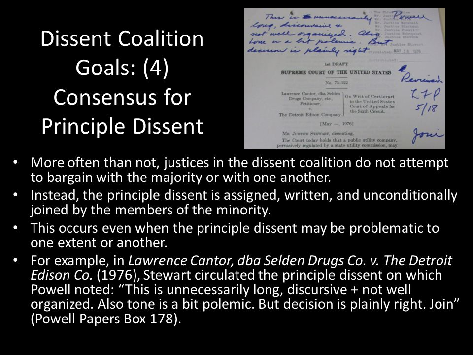 Dissent Coalition Goals: (4) Consensus for Principle Dissent More often than not, justices in the dissent coalition do not attempt to bargain with the majority or with one another.