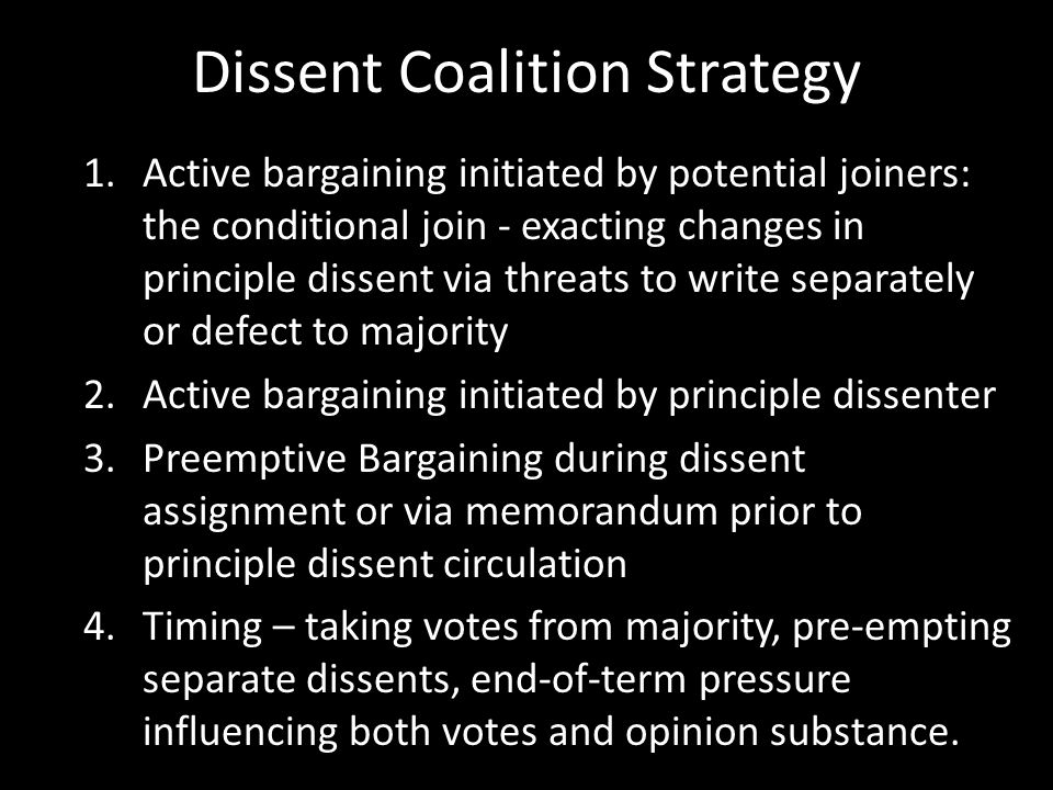 Dissent Coalition Strategy 1.Active bargaining initiated by potential joiners: the conditional join - exacting changes in principle dissent via threat