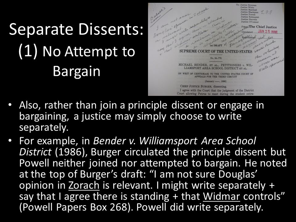 Separate Dissents: (1) No Attempt to Bargain Also, rather than join a principle dissent or engage in bargaining, a justice may simply choose to write separately.