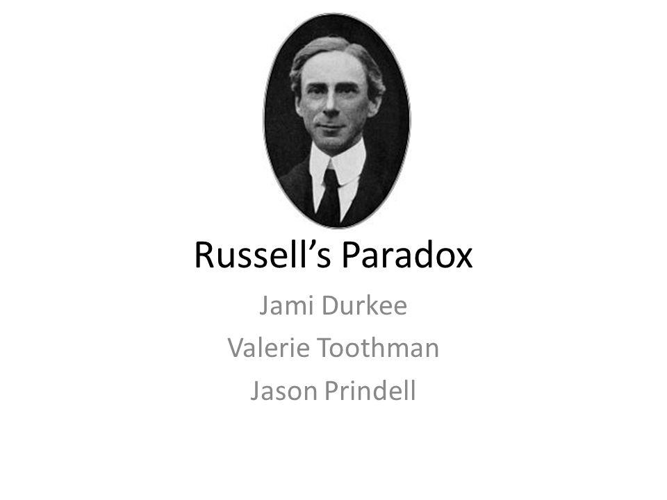 Russell's Paradox Jami Durkee Valerie Toothman Jason Prindell