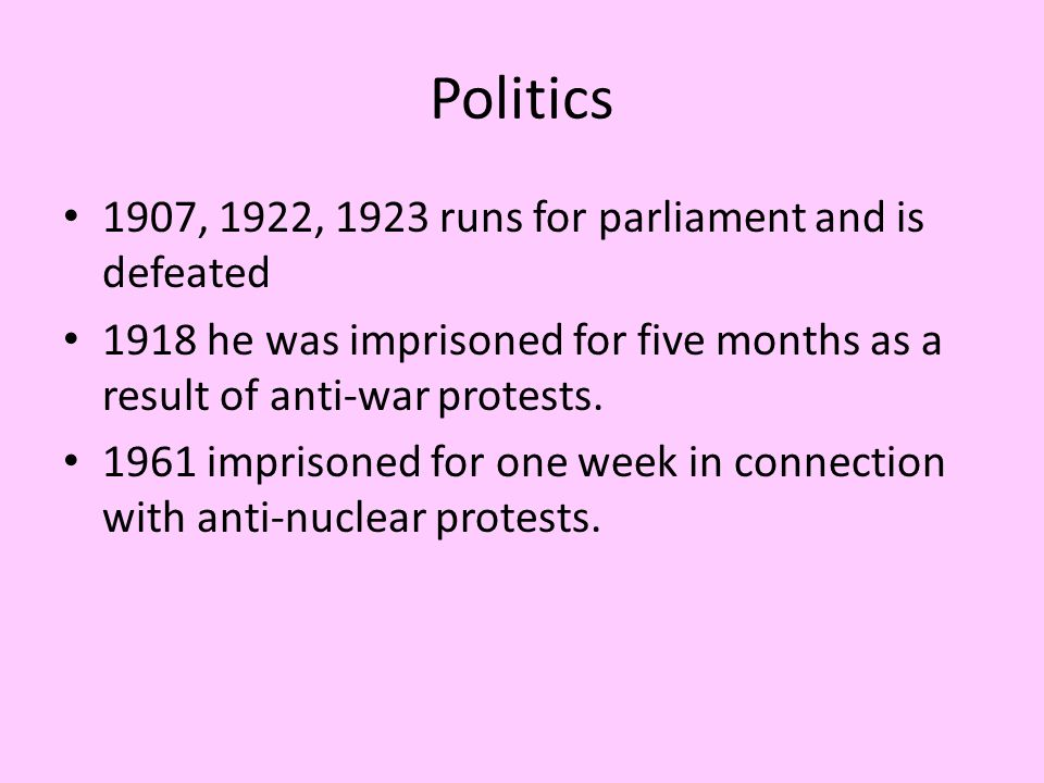 Politics 1907, 1922, 1923 runs for parliament and is defeated 1918 he was imprisoned for five months as a result of anti-war protests.