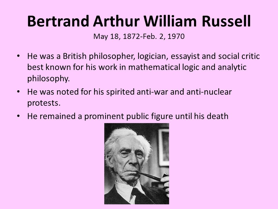 Bertrand Arthur William Russell May 18, 1872-Feb.
