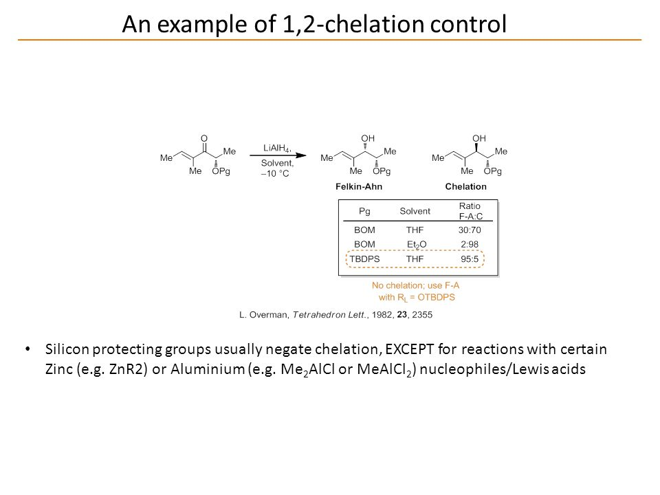 An example of 1,2-chelation control Silicon protecting groups usually negate chelation, EXCEPT for reactions with certain Zinc (e.g.