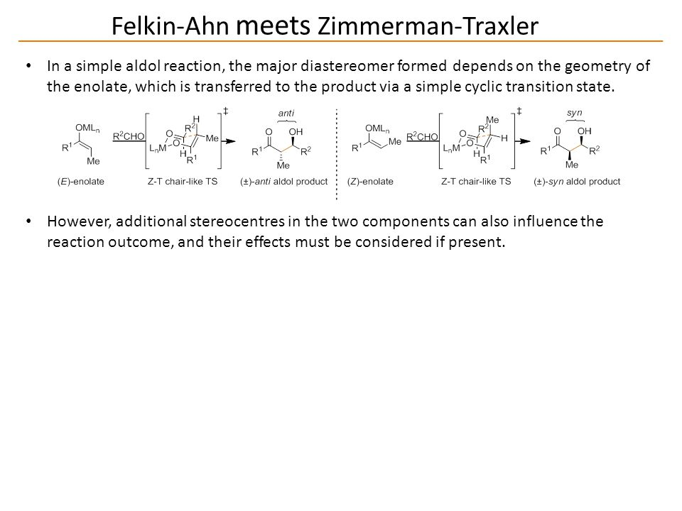 Felkin-Ahn meets Zimmerman-Traxler In a simple aldol reaction, the major diastereomer formed depends on the geometry of the enolate, which is transferred to the product via a simple cyclic transition state.