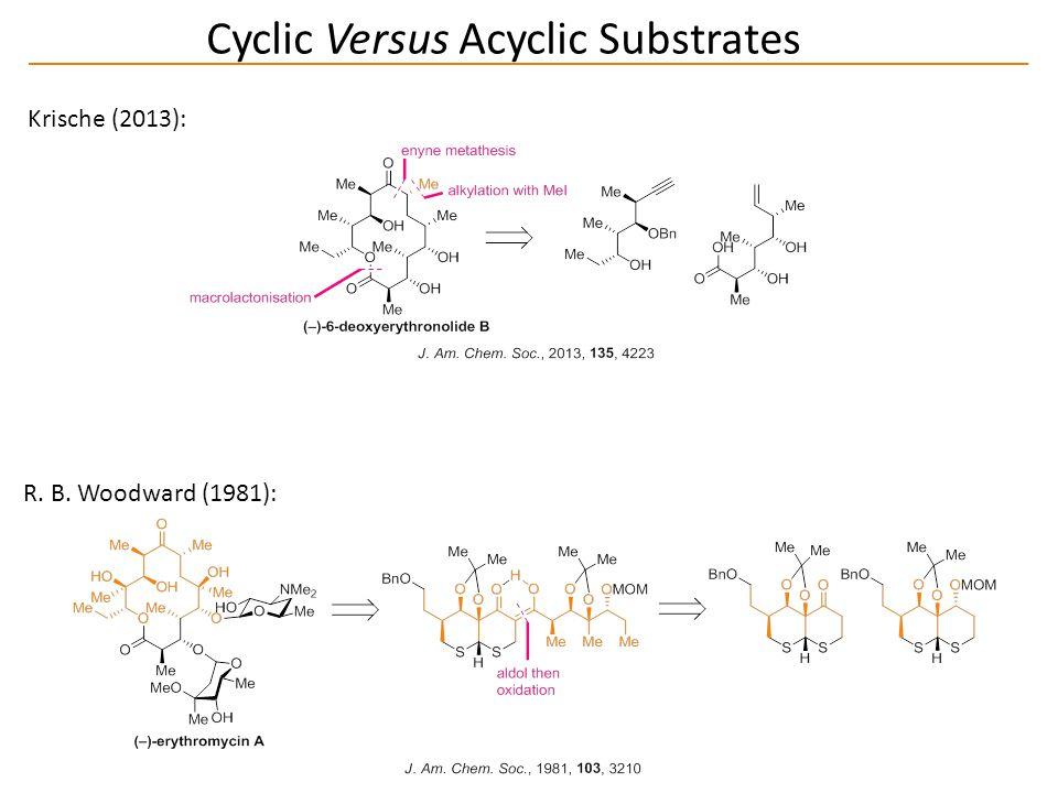 Cyclic Versus Acyclic Substrates Krische (2013): R. B. Woodward (1981):