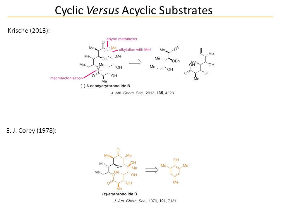 Cyclic Versus Acyclic Substrates Krische (2013): E. J. Corey (1978):