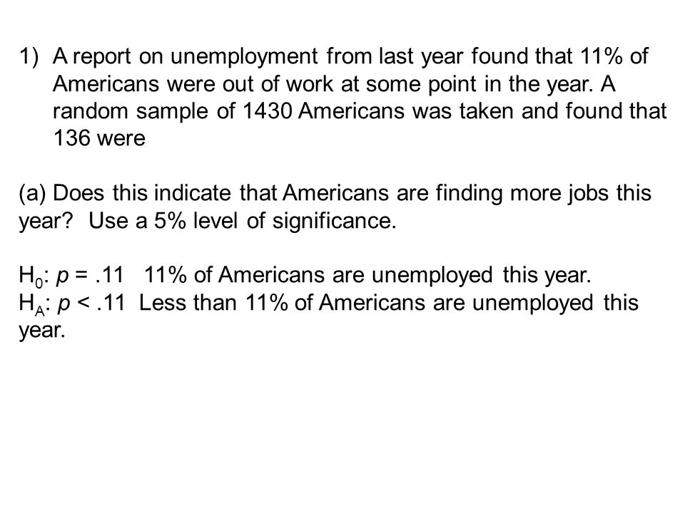 1)A report on unemployment from last year found that 11% of Americans were out of work at some point in the year. A random sample of 1430 Americans wa