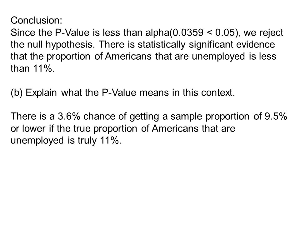 Conclusion: Since the P-Value is less than alpha(0.0359 < 0.05), we reject the null hypothesis. There is statistically significant evidence that the p