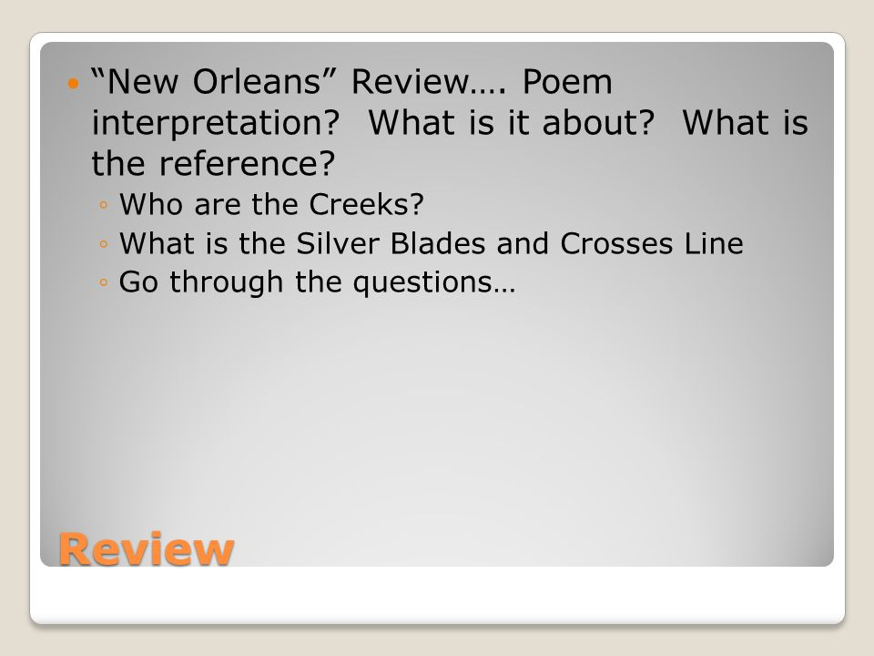 "Review ""New Orleans"" Review…. Poem interpretation? What is it about? What is the reference? ◦Who are the Creeks? ◦What is the Silver Blades and Crosse"