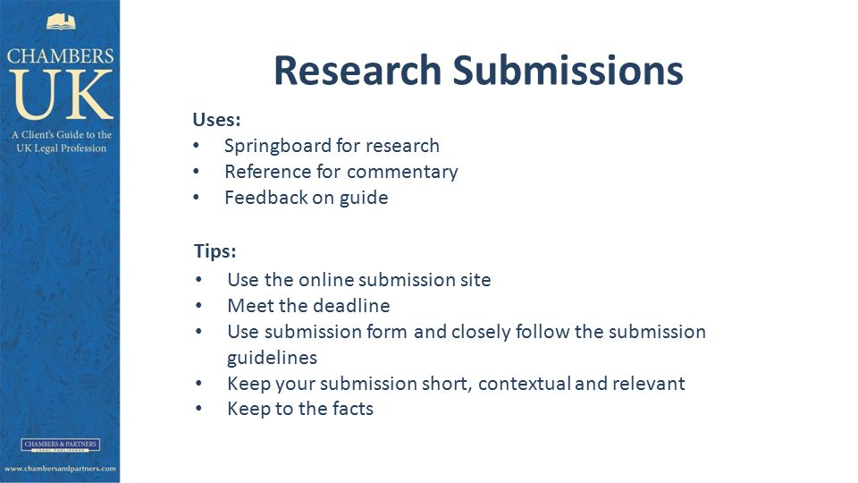 Research Submissions Uses: Springboard for research Reference for commentary Feedback on guide Tips: Use the online submission site Meet the deadline Use submission form and closely follow the submission guidelines Keep your submission short, contextual and relevant Keep to the facts