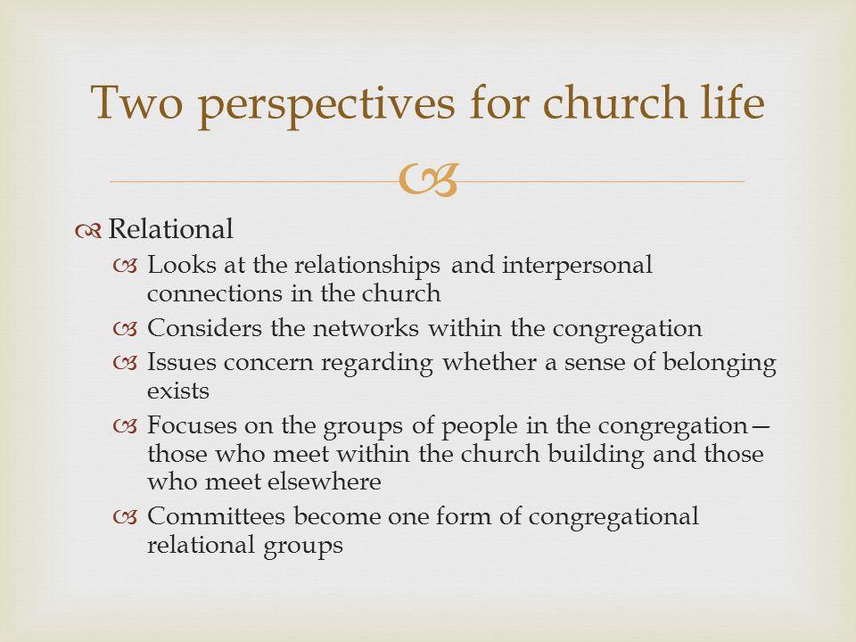   Relational  Looks at the relationships and interpersonal connections in the church  Considers the networks within the congregation  Issues conc