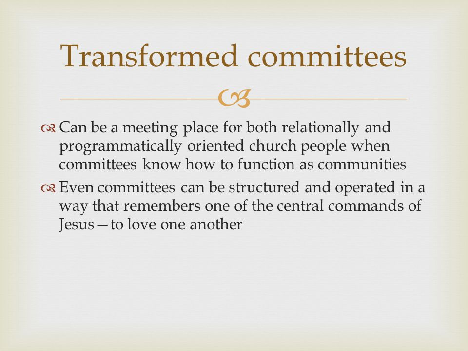   Can be a meeting place for both relationally and programmatically oriented church people when committees know how to function as communities  Eve