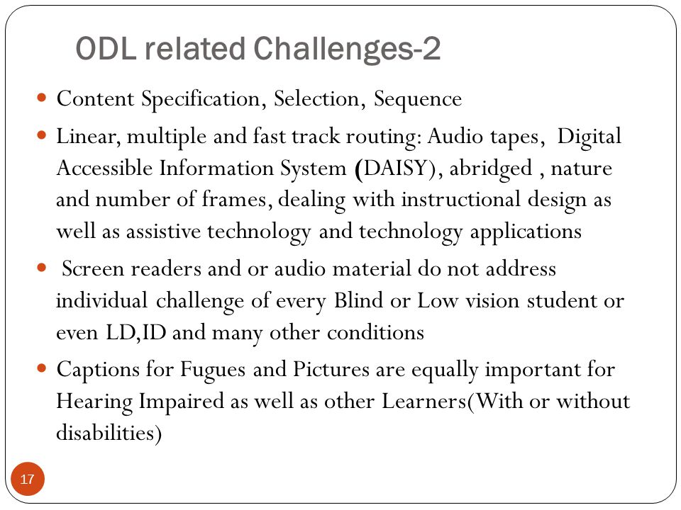 ODL related Challenges-2 17 Content Specification, Selection, Sequence Linear, multiple and fast track routing: Audio tapes, Digital Accessible Inform
