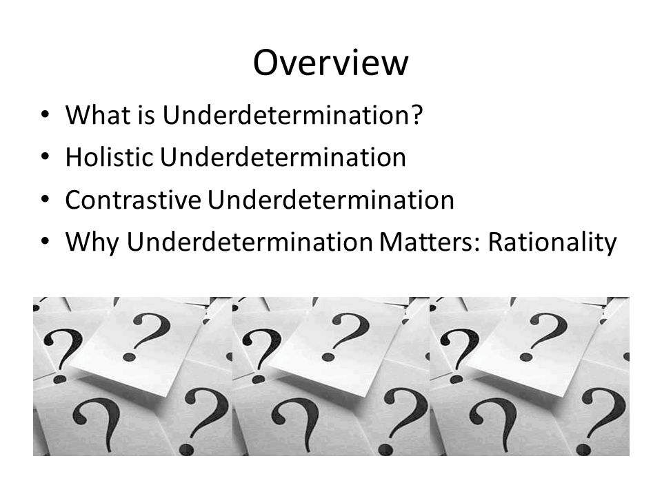 Overview What is Underdetermination.