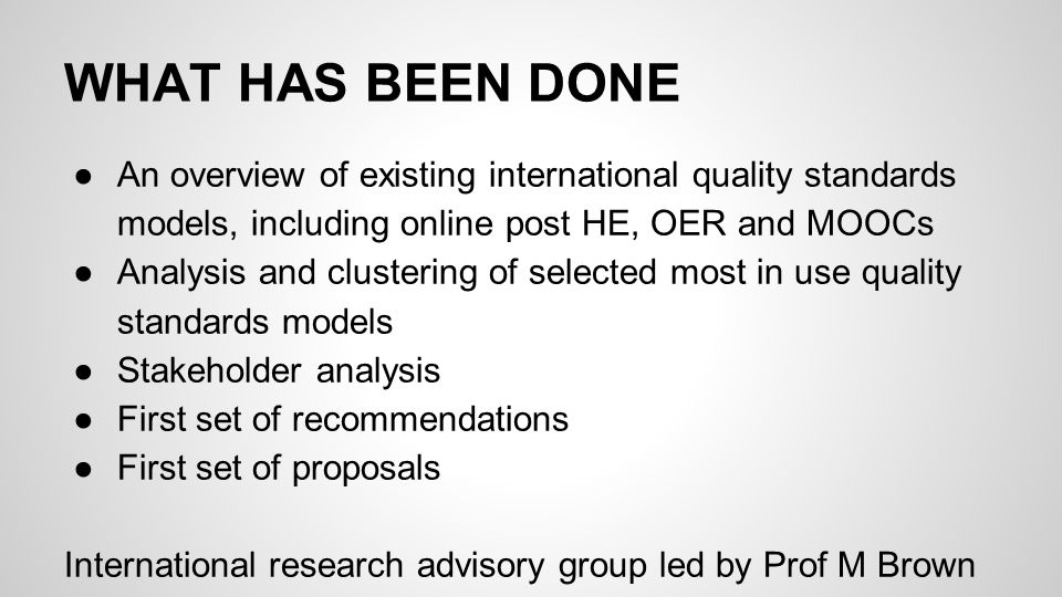 WHAT HAS BEEN DONE ●An overview of existing international quality standards models, including online post HE, OER and MOOCs ●Analysis and clustering o
