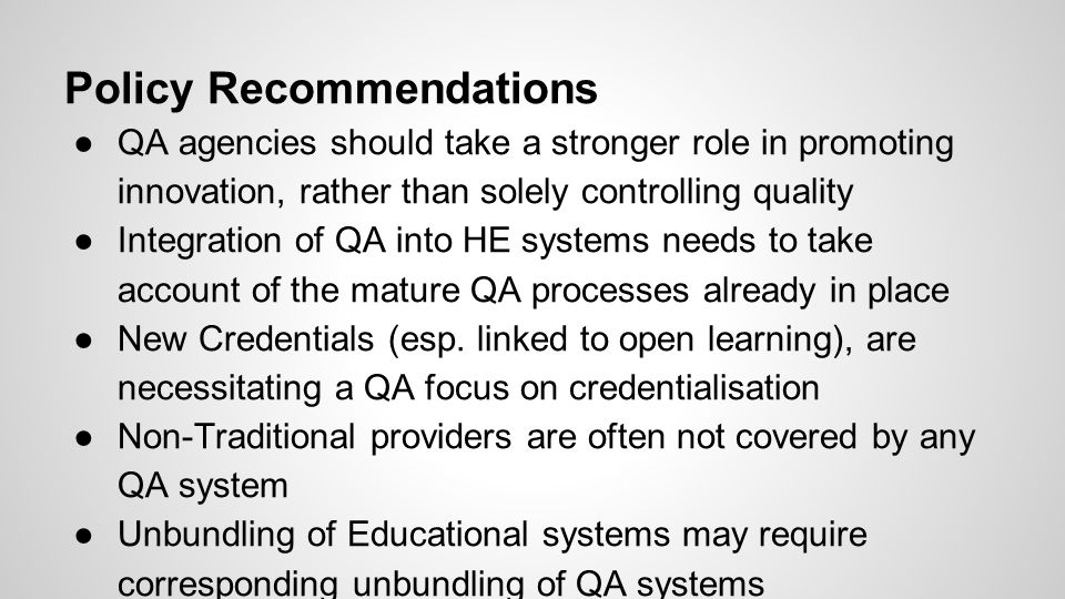 Policy Recommendations ●QA agencies should take a stronger role in promoting innovation, rather than solely controlling quality ●Integration of QA int