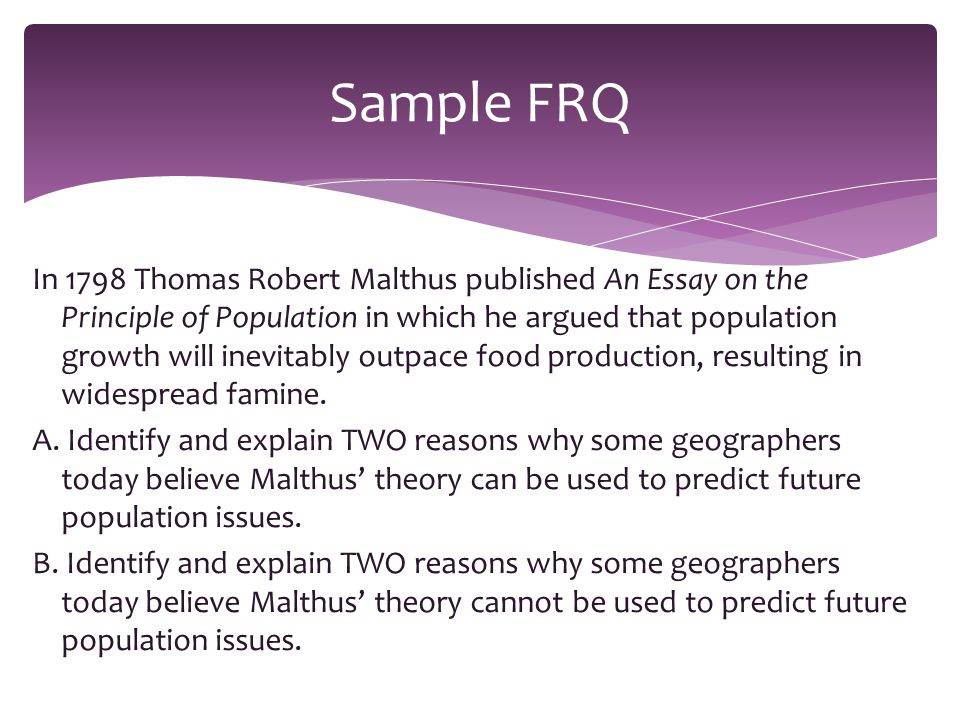 In 1798 Thomas Robert Malthus published An Essay on the Principle of Population in which he argued that population growth will inevitably outpace food