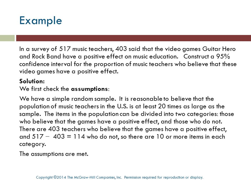 Example In a survey of 517 music teachers, 403 said that the video games Guitar Hero and Rock Band have a positive effect on music education. Construc