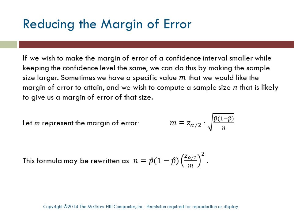 Reducing the Margin of Error Copyright ©2014 The McGraw-Hill Companies, Inc. Permission required for reproduction or display.