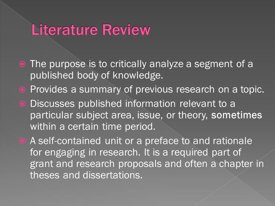  The purpose is to critically analyze a segment of a published body of knowledge.