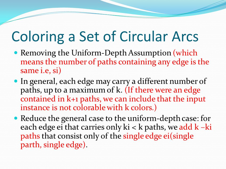 Coloring a Set of Circular Arcs Removing the Uniform-Depth Assumption (which means the number of paths containing any edge is the same i.e, si) In gen