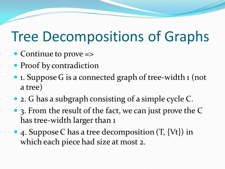 Tree Decompositions of Graphs Continue to prove => Proof by contradiction 1.