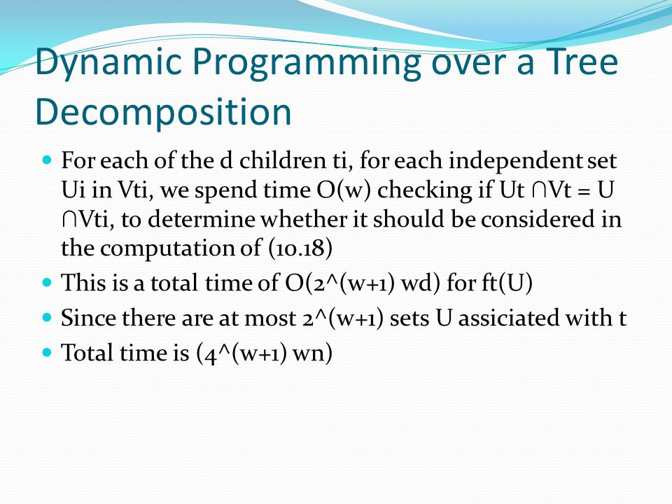 Dynamic Programming over a Tree Decomposition For each of the d children ti, for each independent set Ui in Vti, we spend time O(w) checking if Ut ∩ V